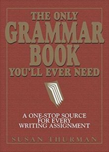 The Only Grammar Book You'll Ever Need - Susan Thurman and Larry Shea
