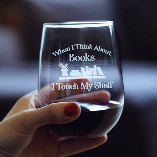 """When I Think About Books, I Touch My Shelf"" clever wine glass - best gifts for book lovers"