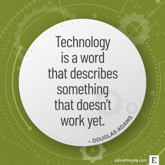 Technology is a word that describes something that doesn't work yet. - Douglas Adams