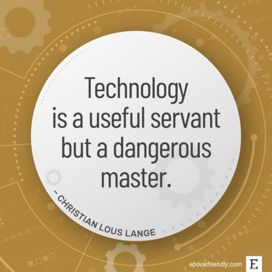 Technology is a useful servant but a dangerous master. - Christian Lous Lange
