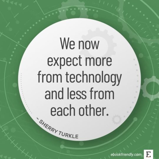 We now expect more from technology and less from each other - Sherry Turkle