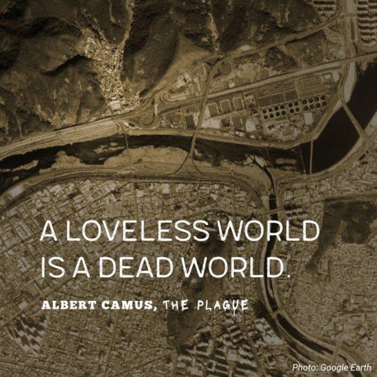 A loveless world is a dead world. - Albert Camus