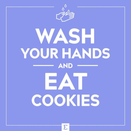 Wash your hands and eat cookies