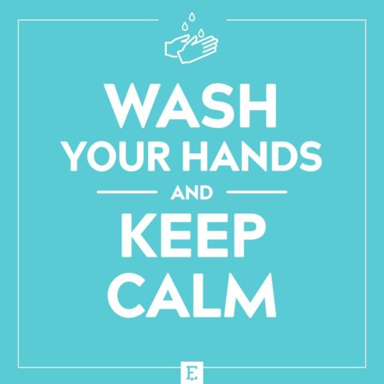 Wash your hands and keep calm