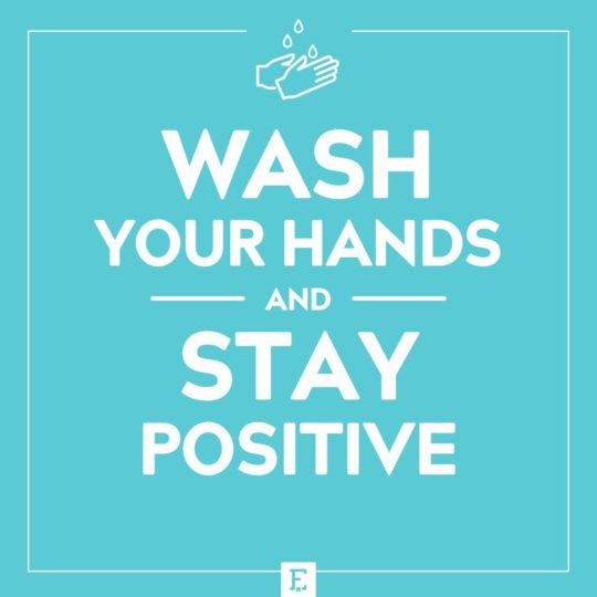 Wash your hands and stay positive