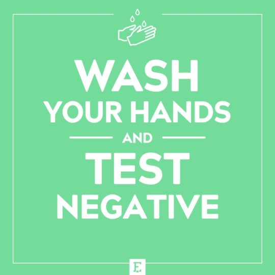 Wash your hands and test negative