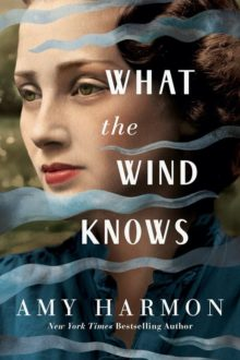 What the Wind Knows by Amy Harmon - best historical fiction Prime Reading