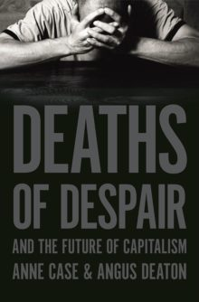 Deaths of Despair and the Future of Capitalism - Anne Case and Angus Deaton