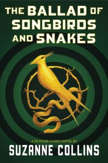 The Ballad of Songbirds and Snakes by Suzanne Collins - The Hunger Games prequel