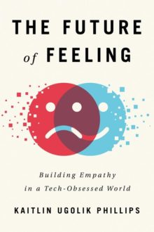 The Future of Feeling - Kaitlin Ugolik Phillips