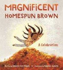Magnificent Homespun Brown Samara Cole Doyon top kids books year