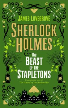 Sherlock Holmes and the Beast of the Stapletons - James Lovegrove