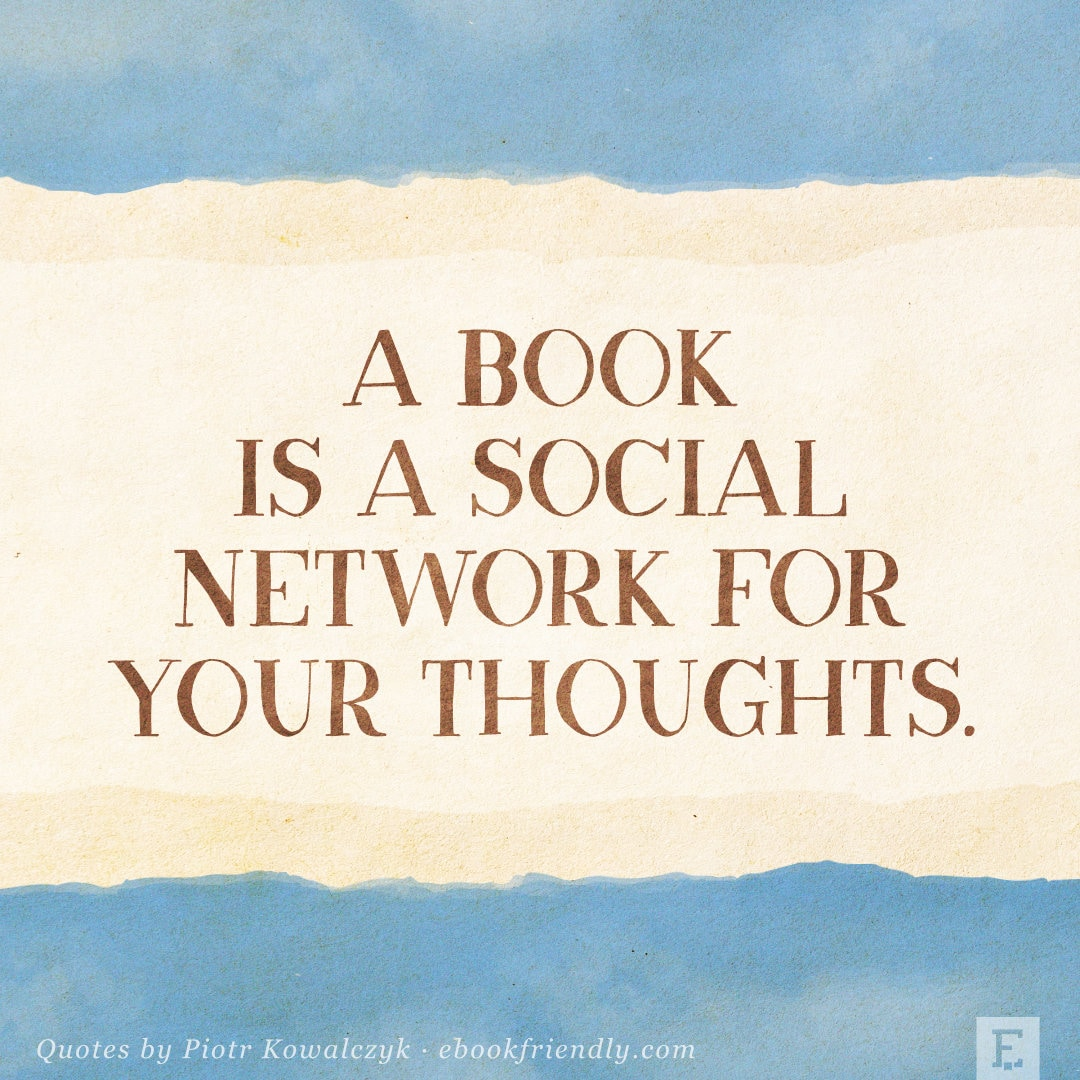 A book is a social network for your thoughts - Piotr Kowalczyk quote