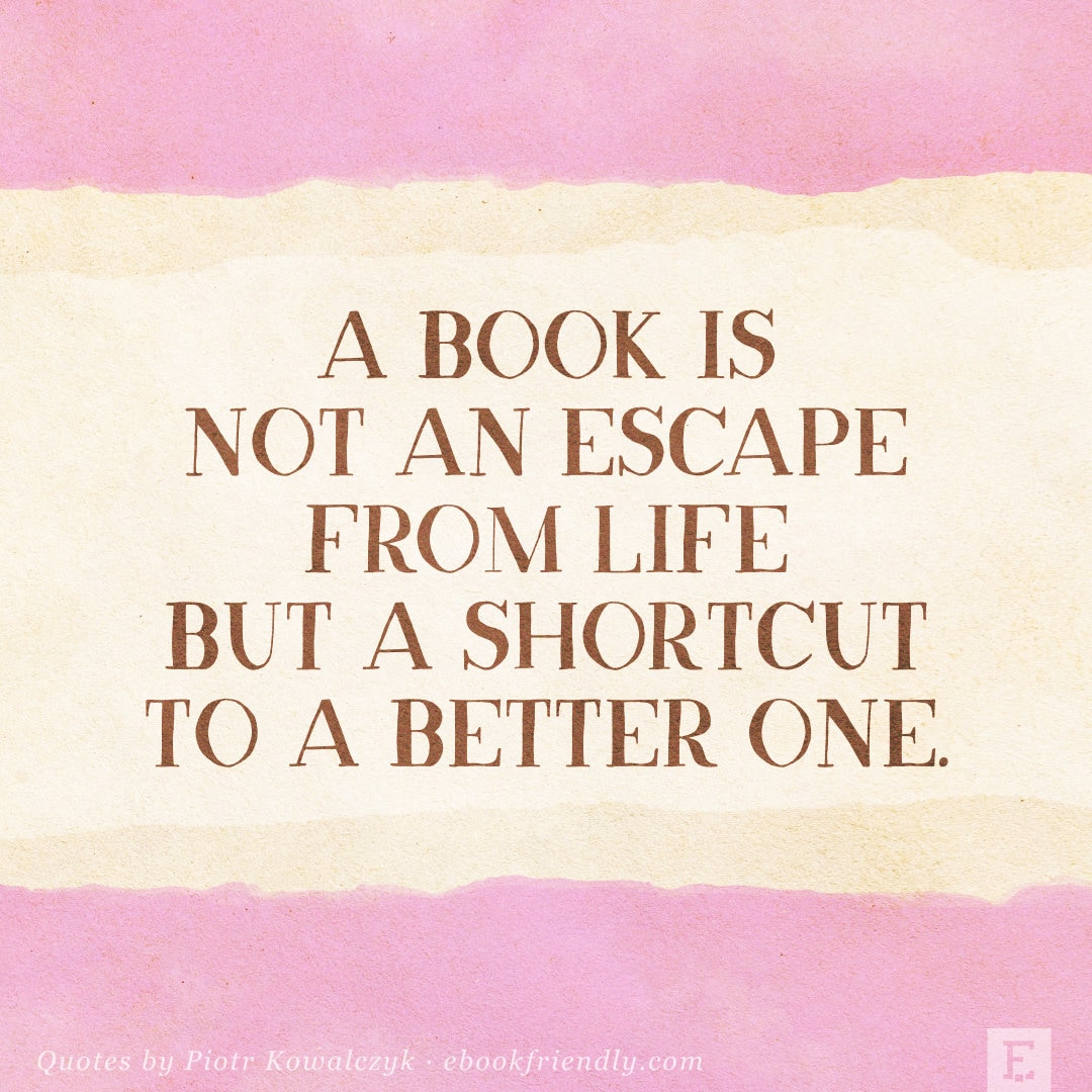 A book is not an escape from life but a shortcut to a better one - quote by Piotr Kowalczyk