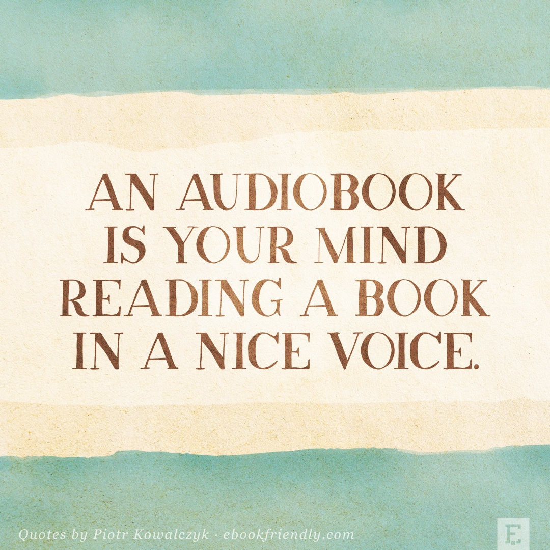 An audiobook is your mind reading a book in a nice voice - Piotr Kowalczyk quote