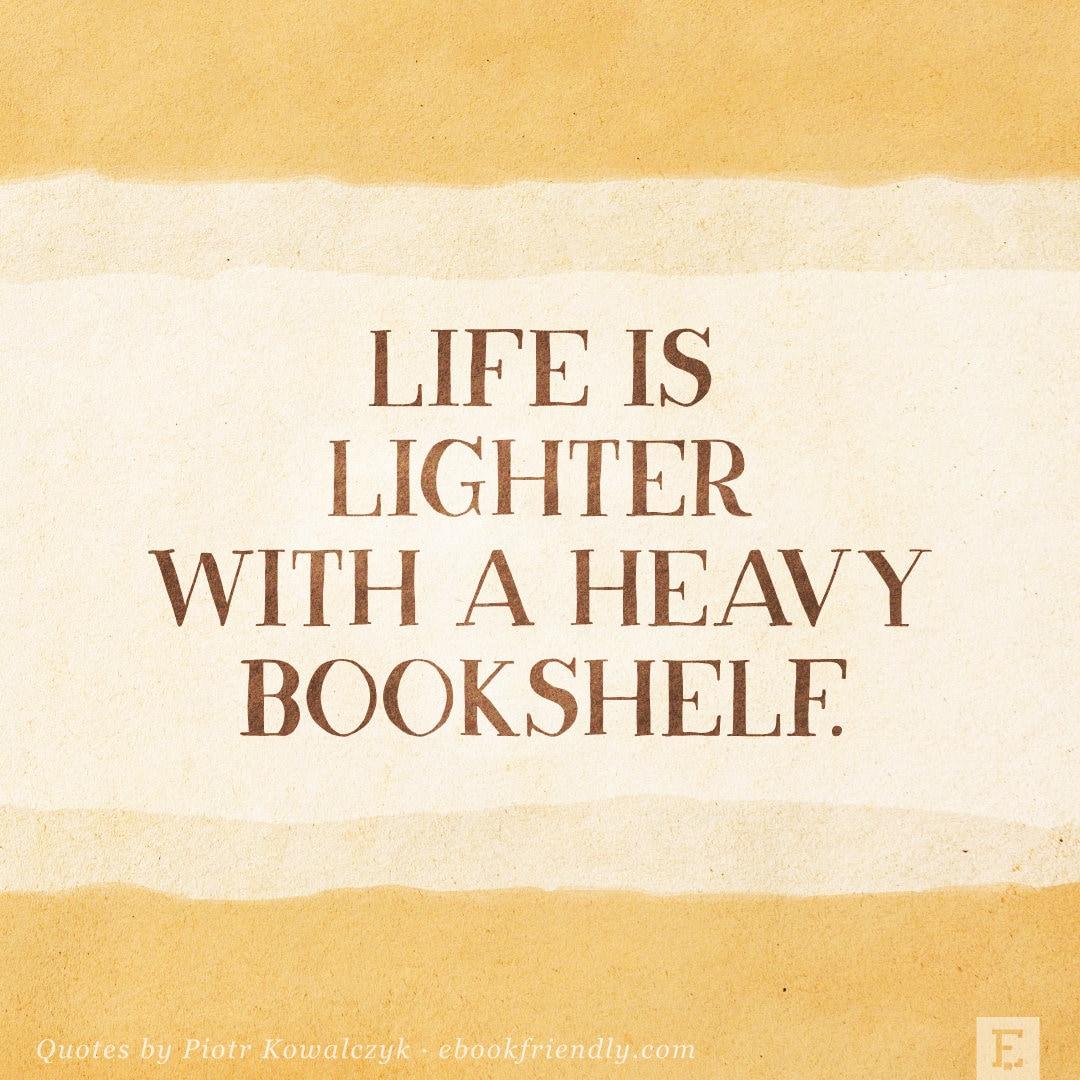 Life is lighter with a heavy bookshelf - Piotr Kowalczyk