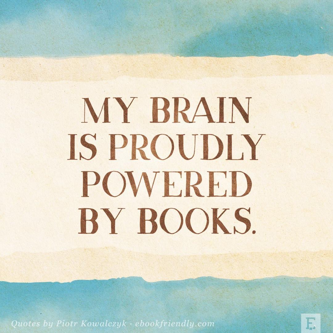 My brain is proudly powered by books - Piotr Kowalczyk