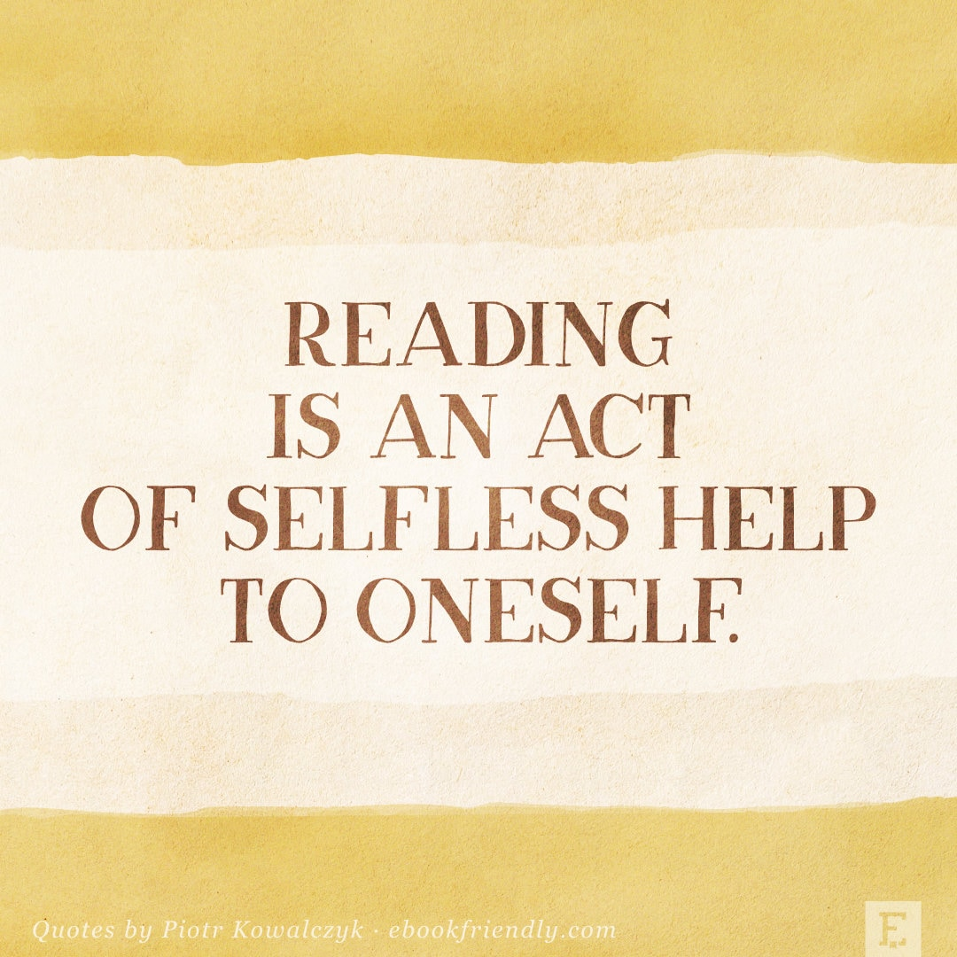 Reading is an act of selfless help to oneself - Piotr Kowalczyk