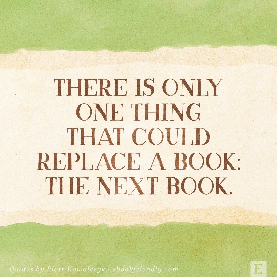 There is only one thing that can replace a book - quote by Piotr Kowalczyk