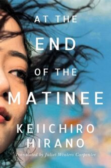 At the End of the Matinee by Keiichiro Hirano - free Kindle books in translation 2021