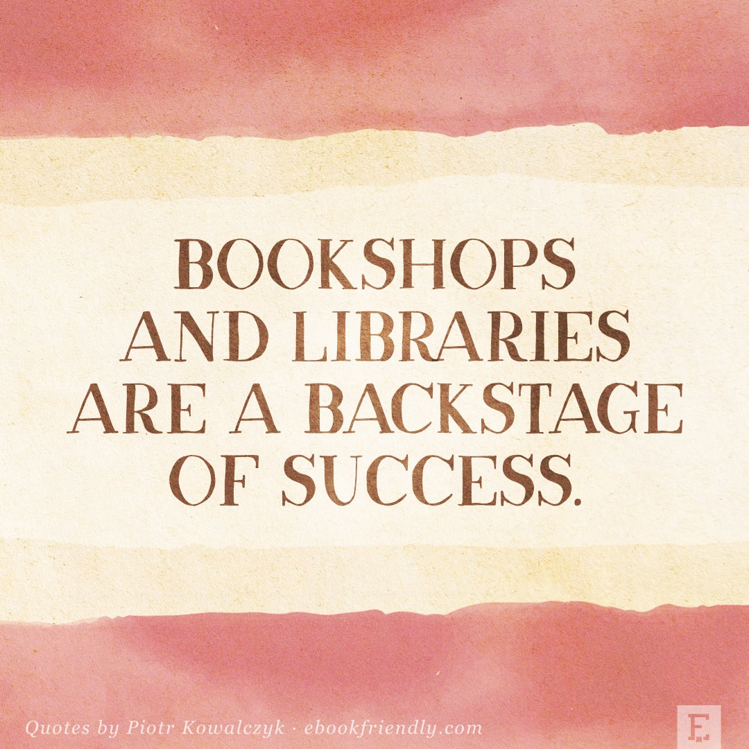 Bookshops and libraries are a backstage of success - quote by Piotr Kowalczyk