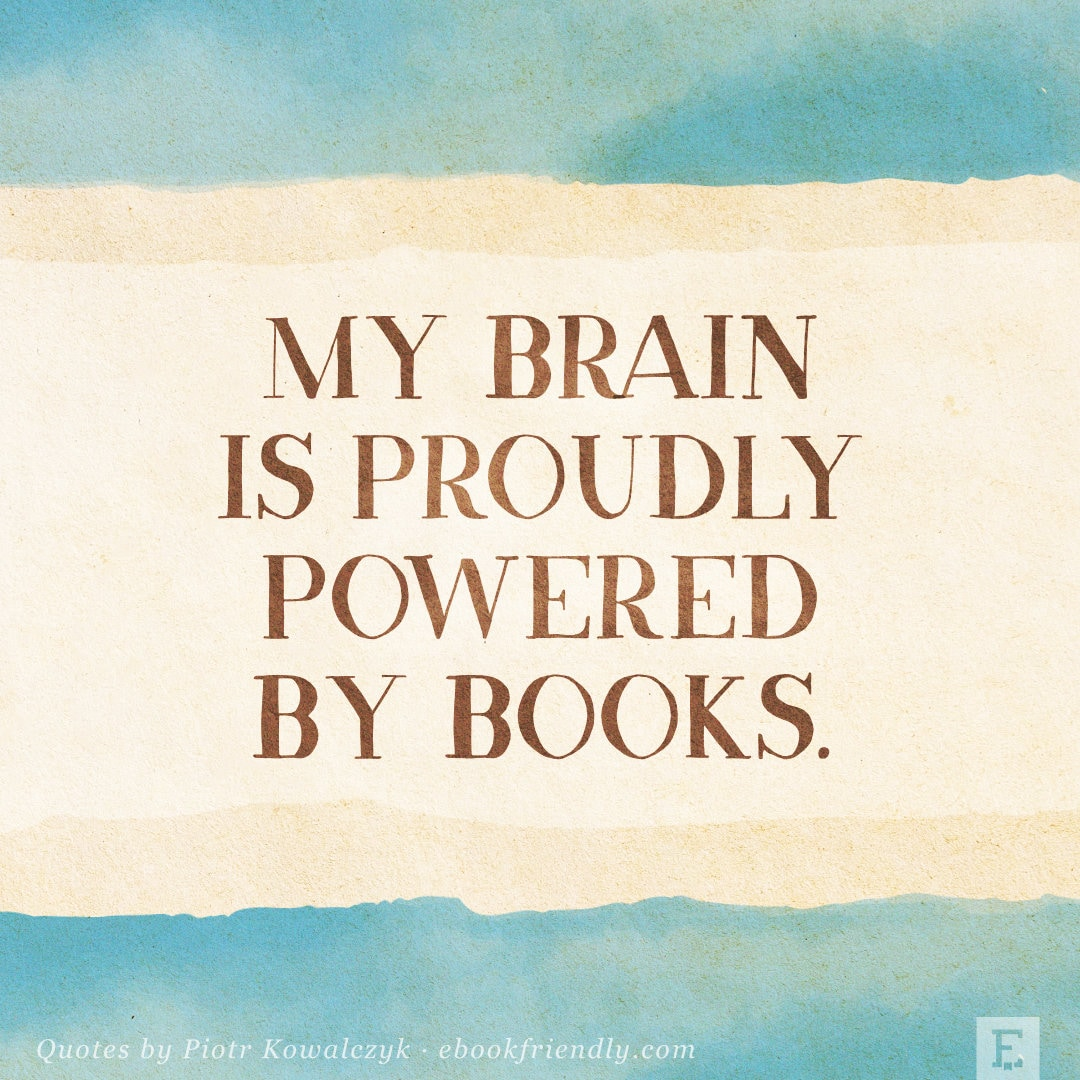 My brain is proudly powered by books - quote by Piotr Kowalczyk