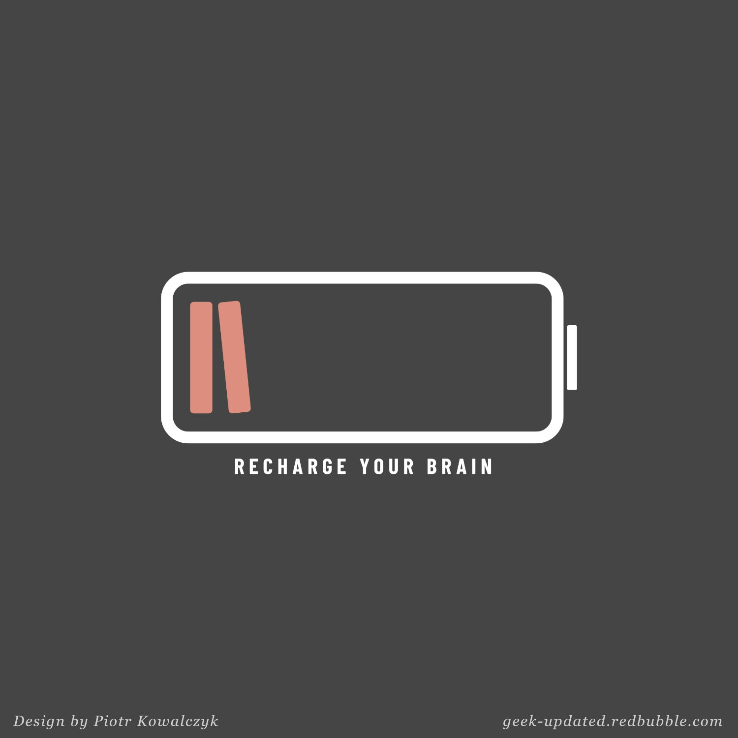 Recharge your brain with books poster by Piotr Kowalczyk