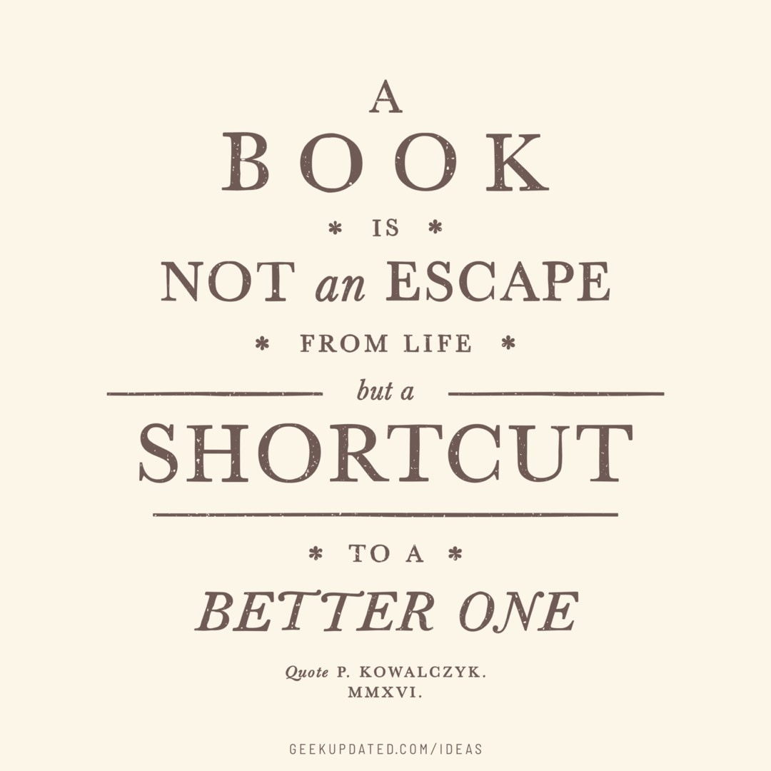 A book is not an escape but a shortcut to a better life - vintage book quote by Piotr Kowalczyk