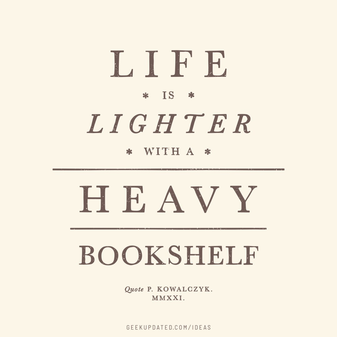 Life is lighter with a heavy bookshelf - vintage book quote by Piotr Kowalczyk Geek Updated
