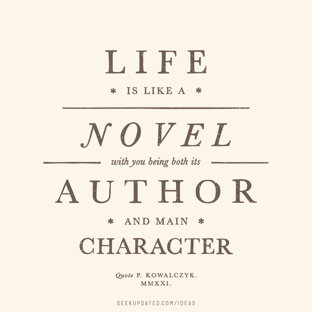 Life is like a novel with you being both its author an main character - vintage book quote by Piotr Kowalczyk Geek Updated