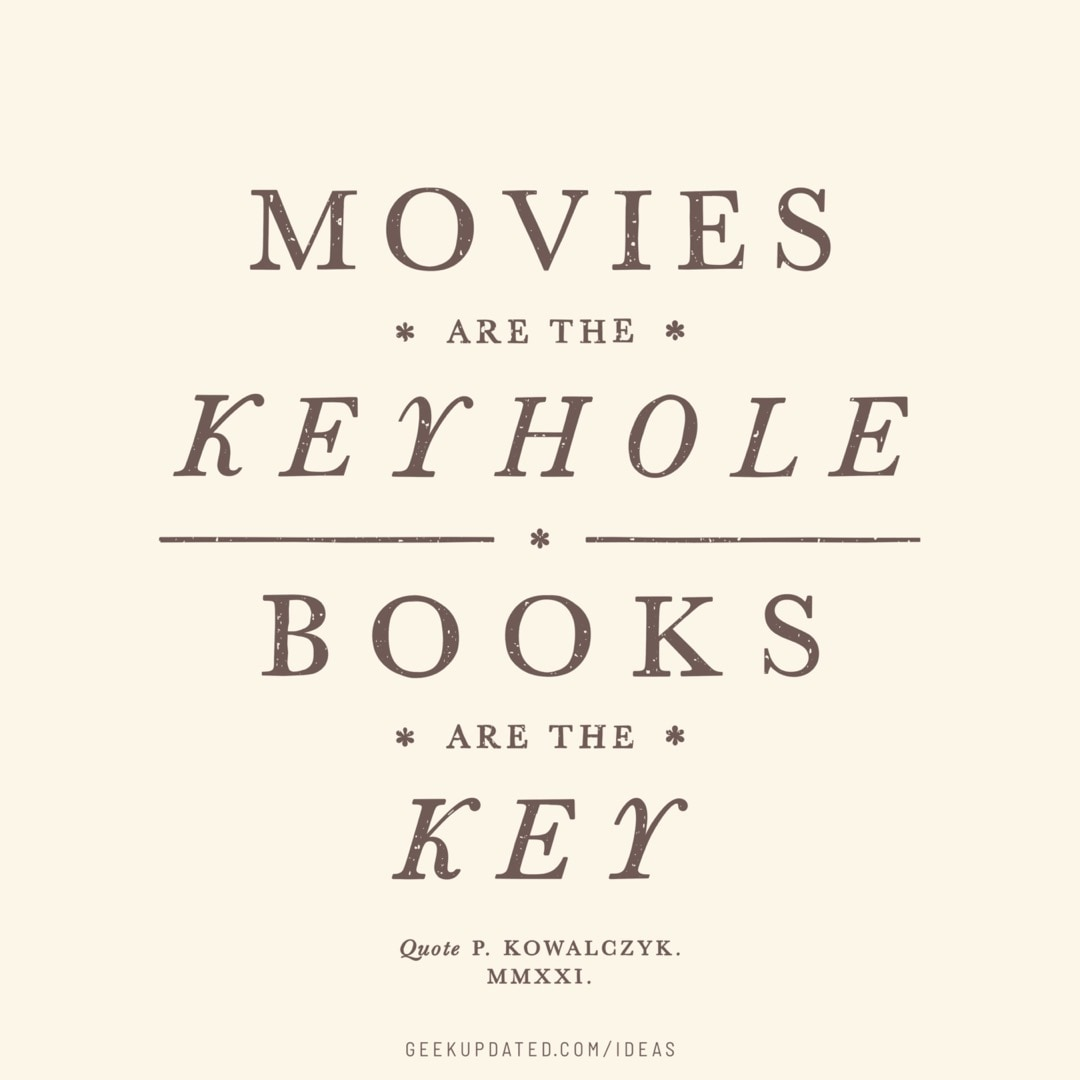 Movies are the keyhole books are the key - vintage book quote by Piotr Kowalczyk Geek Updated