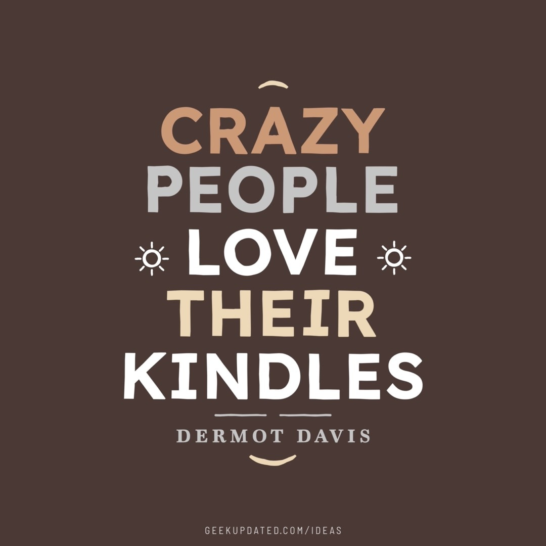 Crazy people love their Kindles - design by Piotr Kowalczyk Geek Updated