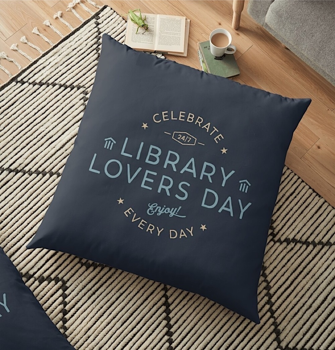 Library Lovers Day every day floor pillow - best library gifts merch